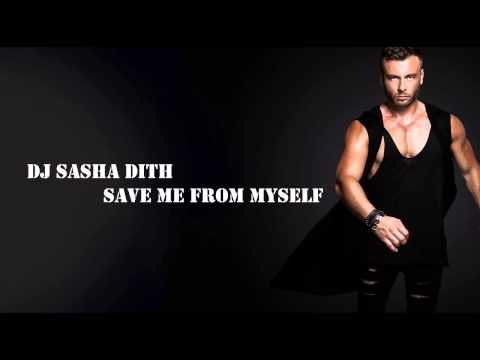 Dj Sasha Dith - Save me from myself