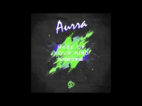 Aurra - Make Up Your Mind (Solidisco Remix) [Ultra Records]