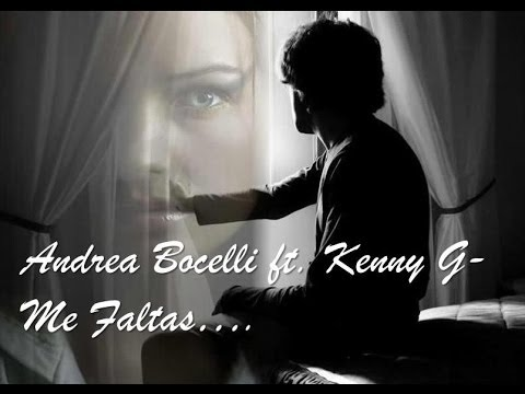 Andrea Bocelli ft. Kenny G - Me Faltas (Mi Manchi Spanish Version)