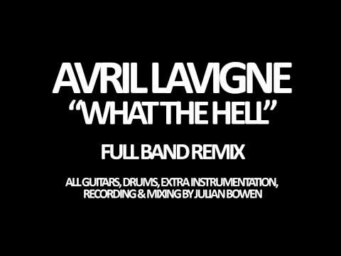 Avril Lavigne - What The Hell (Full Band/Rock Remix)