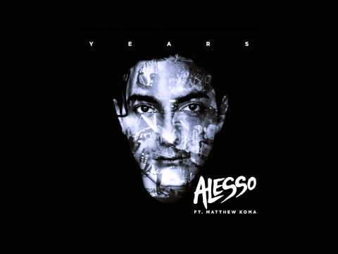 Alesso Feat. Matthew Koma - Years ( HQ )