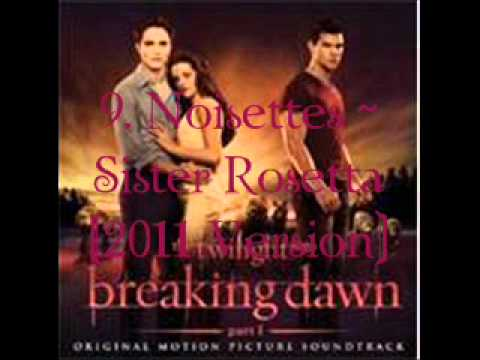 9. Noisettes - Sister Rosetta (2011 Versoin) (Breaking Dawn - part 1 Soundtrack) [Audio]