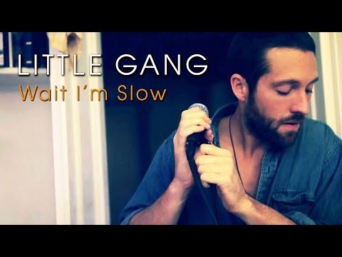 Little Gang - Wait I'm Slow