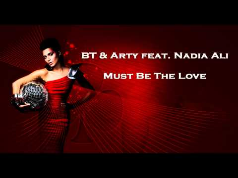 BT & Arty Feat. Nadia Ali - Must Be The Love (Original Mix)