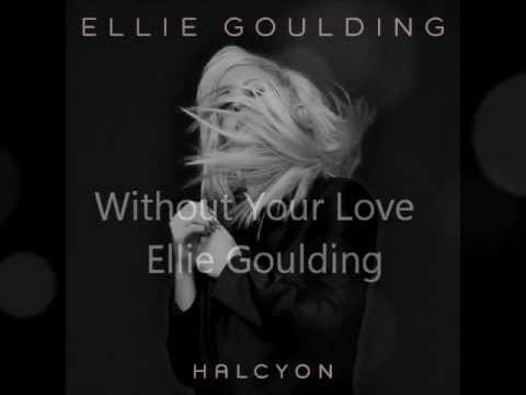 Ellie Goulding - Without Your Love (Audio)