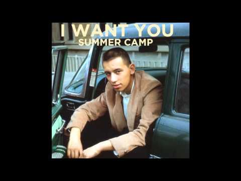 Summer Camp - I Want You [High Quality]