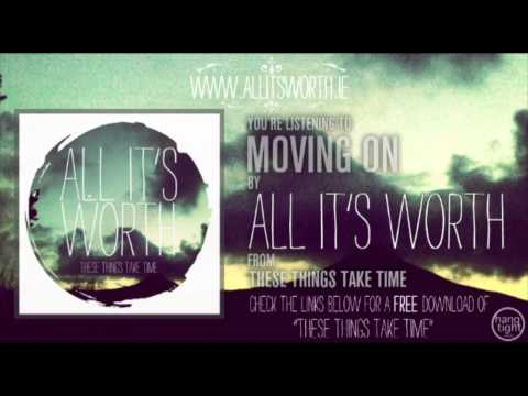 All It's Worth - Moving On - These Things Take Time